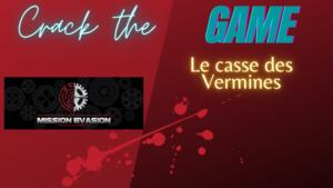 #4 Le casse des Vermines le nouveau Projet de Mission Évasion sur Crack the Game